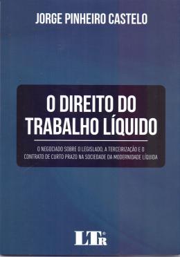DIREITO DO TRABALHO LIQUIDO, O - 01ED/17