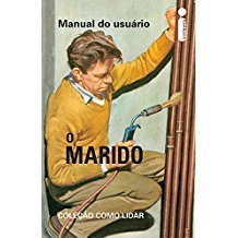 COMO LIDAR: MANUAL DO USUARIO - O MARIDO