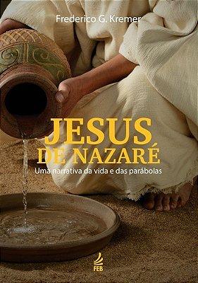 JESUS DE NAZARE: NARRATIVA DA VIDA E DAS PARABOLAS