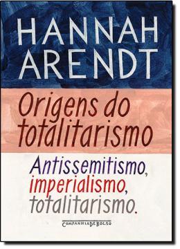ORIGENS DO TOTALITARISMO (EDICAO DE BOLSO) - ANTISSEMITISMO, IMPERIALISMO,