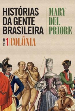 HISTORIAS DA GENTE BRASILEIRA - VOL.1 - COLONIA