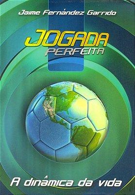 JOGADA PERFEITA - A DINAMICA DA VIDA