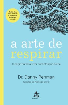 ARTE DE RESPIRAR, A - O SEGREDO PARA VIVER COM ATENCAO PLENA