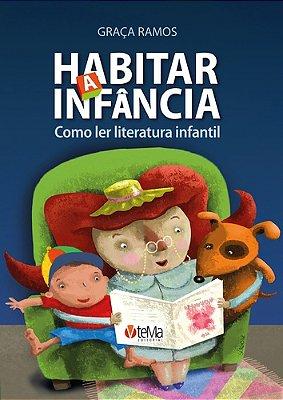 HABITAR A INFANCIA: COMO LER LITERATURA INFANTIL