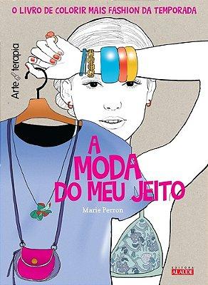 MODA DO MEU JEITO, A ( LIVRO DE COLORIR )