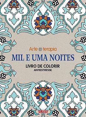 MIL E UMA NOITES - LIVRO DE COLORIR - ANTIESTRESSE