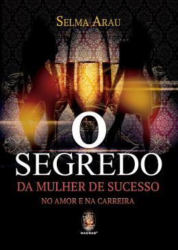 SEGREDO DA MULHER DE SUCESSO, O - NO AMOR E NA CARREIRA