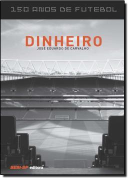 DINHEIRO - 150 ANOS DE FUTEBOL