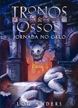 JORNADA NO GELO - TRONOS E OSSOS