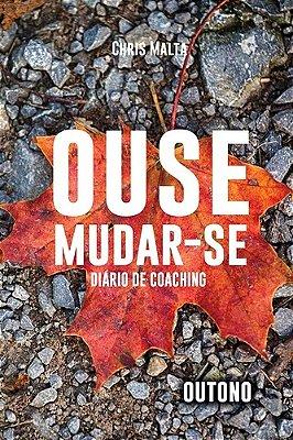 OUSE MUDAR-SE - DIARIO DE COACHING - OUTONO