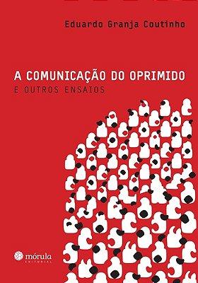 COMUNICACAO DO OPRIMIDO E OUTROS ENSAIOS, A