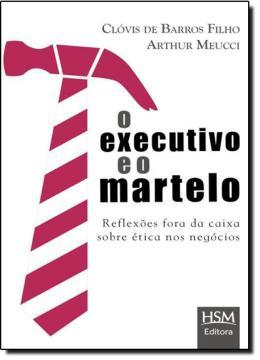 EXECUTIVO E O  MARTELO, O