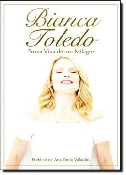 BIANCA TOLEDO - PROVA VIVA DE UM MILAGRE