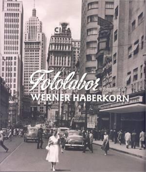 FOTOLABOR - A FOTOGRAFIA DE WERNER HABERKORN