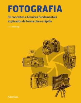 FOTOGRAFIA - 50 CONCEITOS E TECNICAS FUNDAMENTAIS
