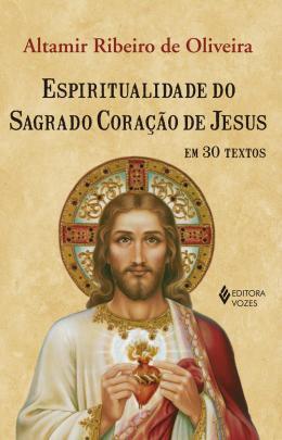 ESPIRITUALIDADE DO S.C.J. EM 30 TEXTOS