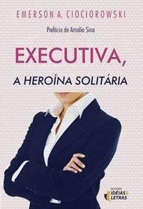 EXECUTIVA - A HEROINA SOLITARIA