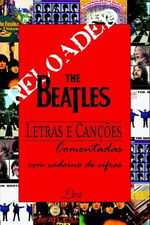 THE BEATLES LETRAS E CANCOES - RELOADED