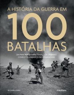 HISTORIA DA GUERRA EM 100 BATALHAS, A