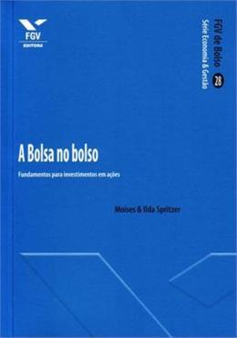 BOLSA NO BOLSO, A : FUNDAMENTOS PARA INVESTIMENTOS EM ACOES - SERIE ECONOMI