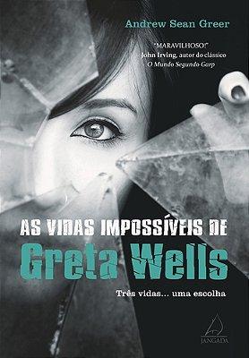VIDAS IMPOSSIVEIS DE GRETA WELLS, AS