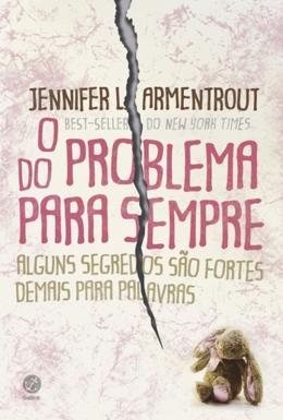 PROBLEMA DO PARA SEMPRE, O - ALGUNS SEGREDOS SAO FORTES DEMAIS PARA PALAVRA