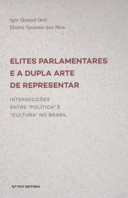ELITES PARLAMENTARES E DUPLA ARTE DE REPRESENTAR