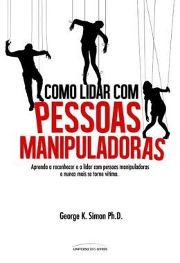 COMO LIDAR COM PESSOAS MANIPULADORAS - APRENDA A RECONHECER E A LIDAR COM P