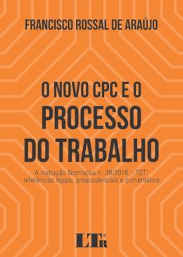 NOVO CPC E O PROCESSO DO TRABALHO, O -01ED/2017