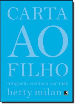 CARTA AO FILHO: NINGUEM ENSINA A SER MAE