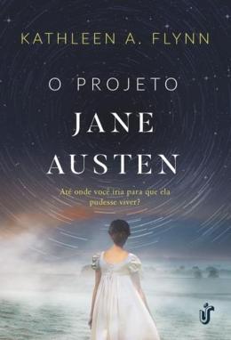 PROJETO JANE AUSTEN, O - ATE ONDE VOCE IRIA PARA QUE ELA PUDESSE VIVER
