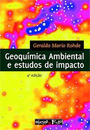 GEOQUÍMICA AMBIENTAL E ESTUDOS DE IMPACTO 4ª ED