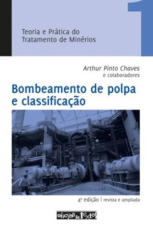 TEORIA E PRÁTICA DO TRAT. DE MINÉRIOS 1 - Bombeamento de Polpa e Classificação