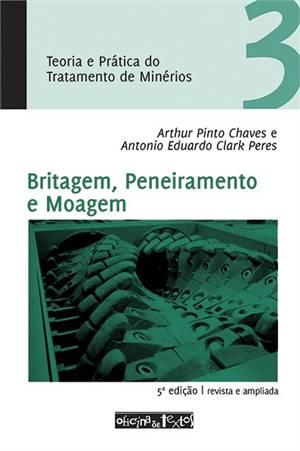 TEORIA E PRATICA DO TRATAMENTO DE MINERIOS - BRITAGEM, PENEIRAMENTO E MOAGE