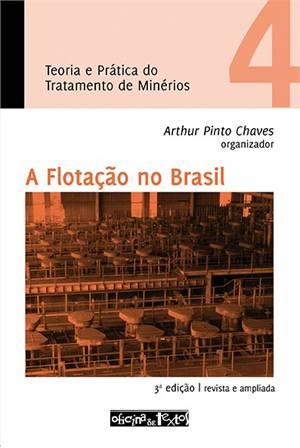 TEORIA E PRATICA DO TRATAMENTO DE MINERIOS - A FLOTACAO NO BRASIL - VOL.4