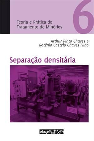 TEORIA E PRATICA DO TRATAMENTO DE MINERIO VOL. 6 - SEPARACAO DENSITARIA