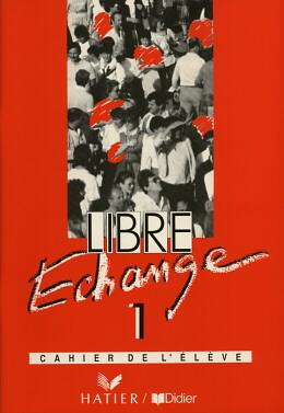 LIBRE ECHANGE 1 CAHIER DE EXERC.