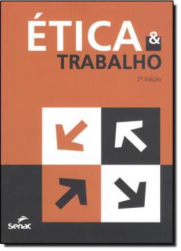 ETICA E TRABALHO - 2ª EDICAO