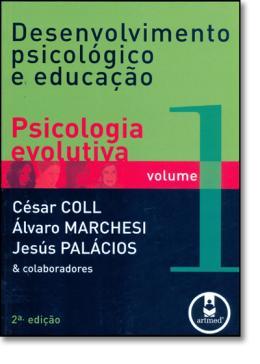DESENVOLVIMENTO PSICOLOGICO E EDUCACAO VOL. 1 -  2º EDICAO