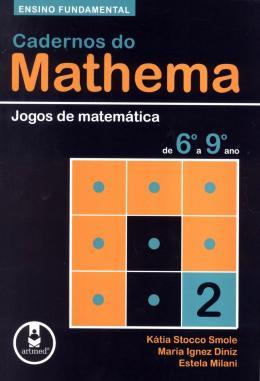 CADERNOS DO MATHEMA - JOGOS DE MATEMATICA DE 6º A 9º ANO