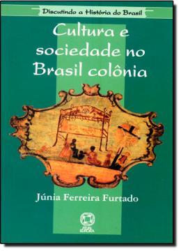 CULTURA E SOCIEDADE NO BRASIL COLONIA