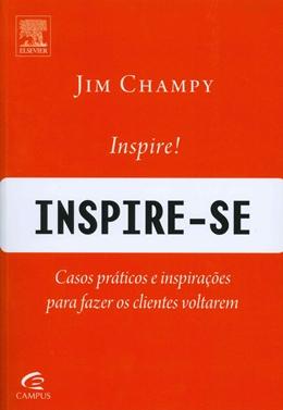 INSPIRE-SE! - CASOS PRATICOS E INSPIRACOES PARA FAZER OS CLIENTES VOLTAREM