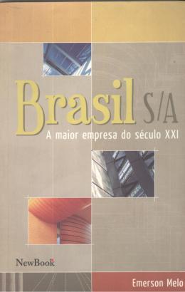 BRASIL S/A - A MAIOR EMPRESA DO SECULO XXI