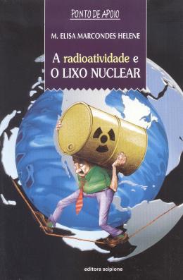 RADIOATIVIDADE E O LIXO NUCLEAR, A