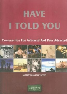 HAVE I TOLD YOU - CONVERSATION FOR ADVANCED AND POST ADVANCED