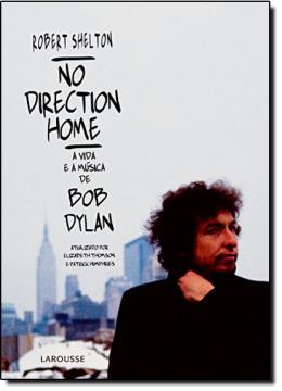 NO DIRECTION HOME - A VIDA E A MUSICA DE BOB DYLAN