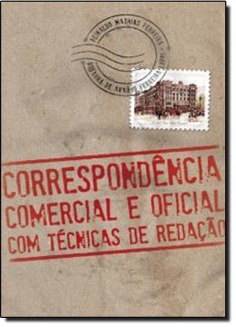 CORRESPONDENCIA COMERCIAL E OFICIAL - COM TECNICAS DE REDACAO
