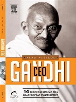 GANDHI CEO - 14 PRINCIPIOS ESSENCIAIS PARA GUIAR E INSPIRAR GRANDES LIDERES