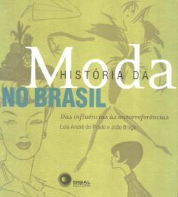 HISTORIA DA MODA NO BRASIL - 2ª ED