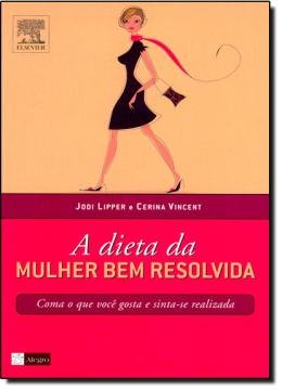 DIETA DA MULHER BEM RESOLVIDA, A